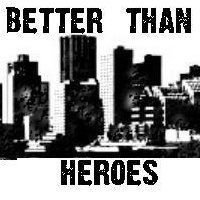 Better than Heroes